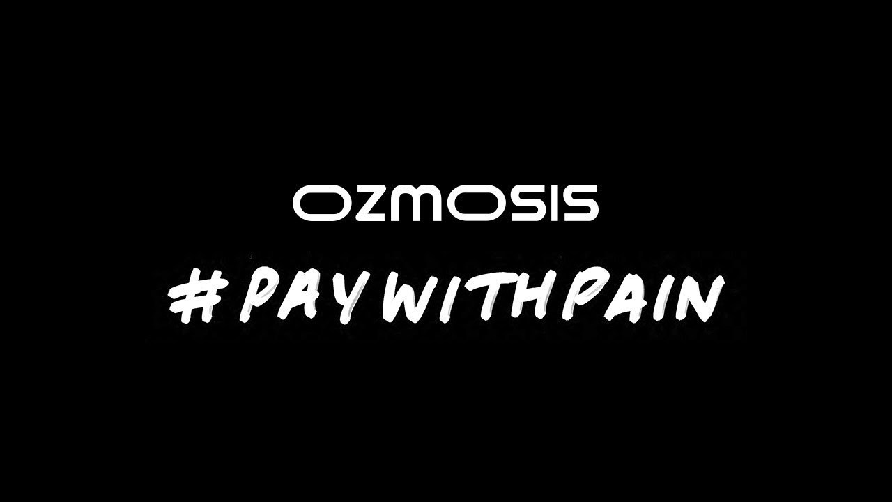 #PayWithPain | Ozmosis