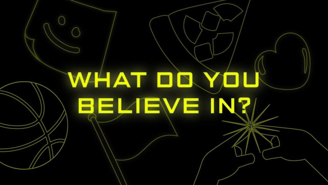 WHAT DO YOU BELIEVE IN?